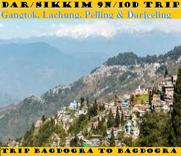DAR/SIKKIM 9N/10D'S TRIP Gangtok, Lachung, Pelling & Darjeeling